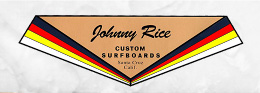 JOHNNY RICE CUSTOM SURFBOARDS - SANTA CRUZ, CALIFORNIA